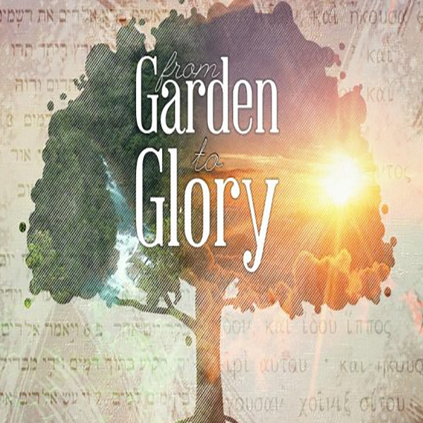 Father's Day:   Teaching:  The Bible:  From Garden to Glory